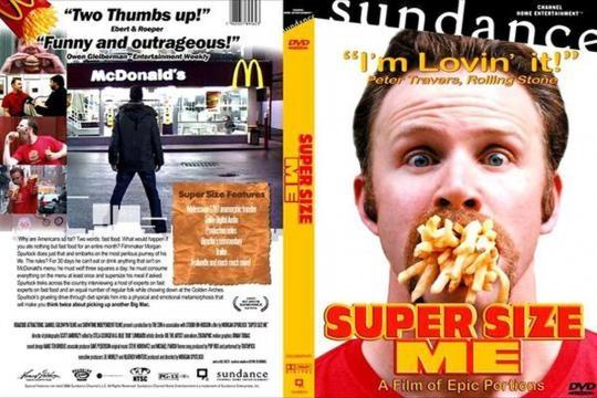 Super Size Me é um documentário sobre alimentação.