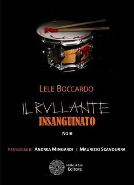 Lele Boccardo, Il Rullante Insanguinato. Sillabe di Sale editore. 2017