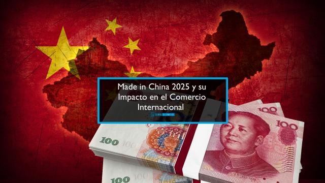 Made in China 2025 y su Impacto en el Comercio Internacional ... - forosgenerales.com