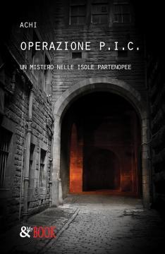 Titolo: Operazione P.I.C. - Autore: Achi - Genere: Giallo - Casa Editrice: & MyBook